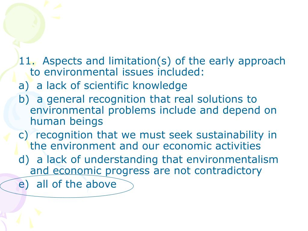 11.  Aspects and limitation(s) of the early approach to environmental issues included:
