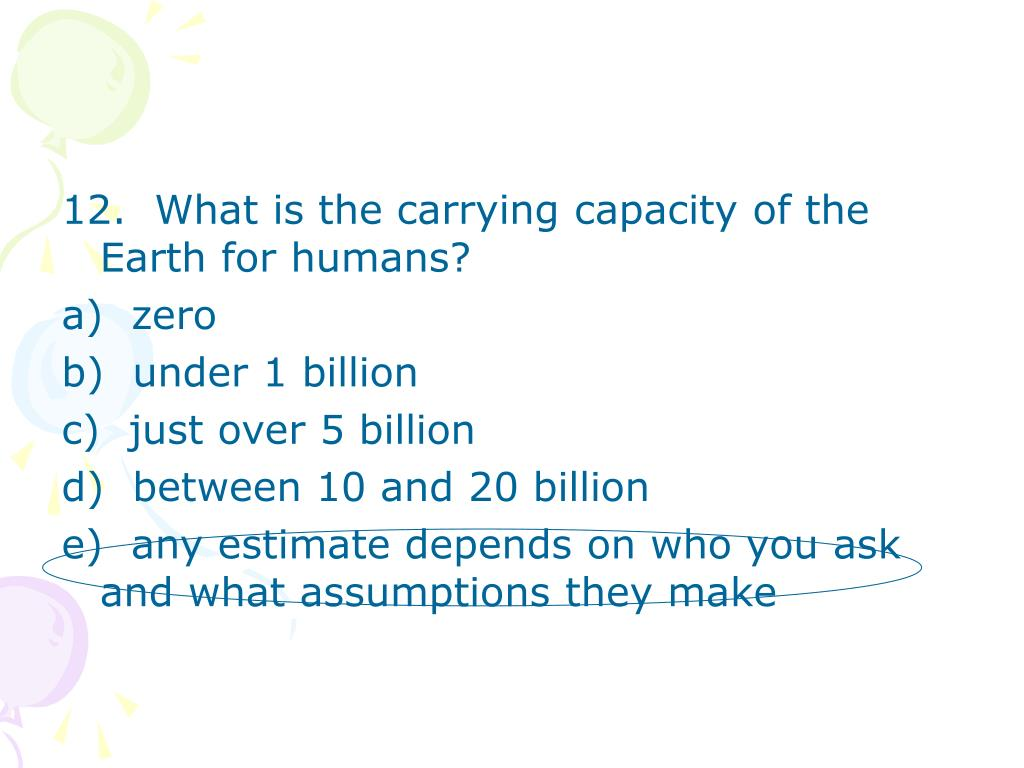12.  What is the carrying capacity of the Earth for humans?