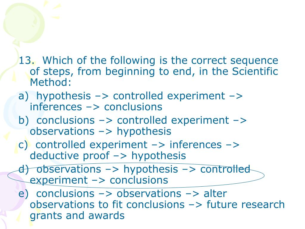13.  Which of the following is the correct sequence of steps, from beginning to end, in the Scientific Method: