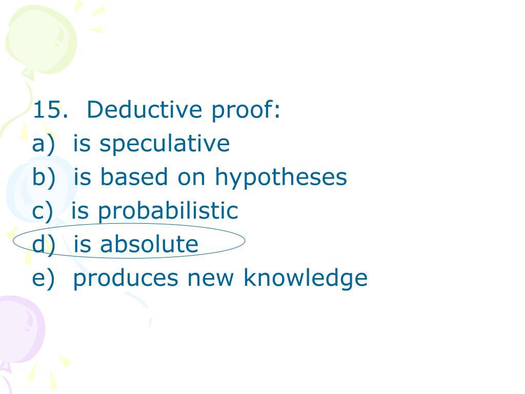 15.  Deductive proof: