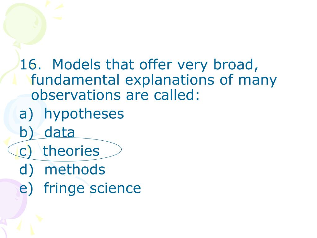 16.  Models that offer very broad, fundamental explanations of many observations are called: