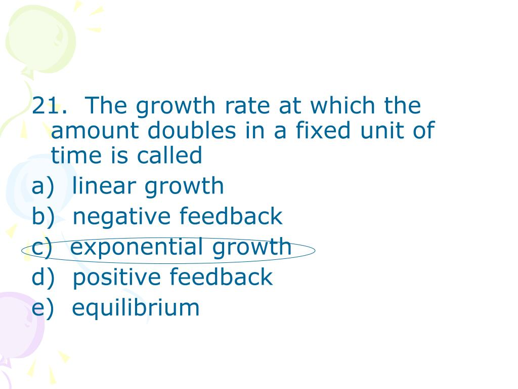 21.  The growth rate at which the amount doubles in a fixed unit of time is called