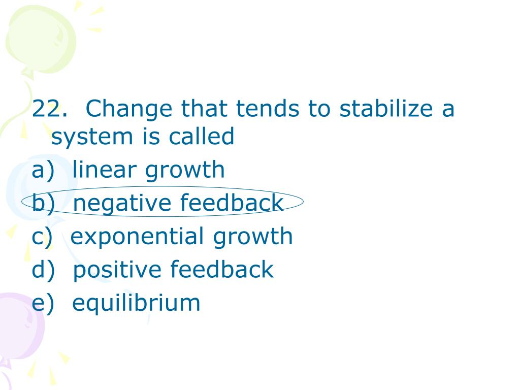 22.  Change that tends to stabilize a system is called