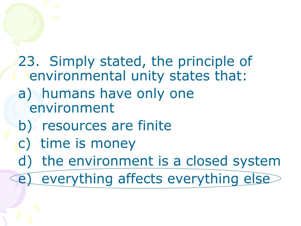 23.  Simply stated, the principle of environmental unity states that: