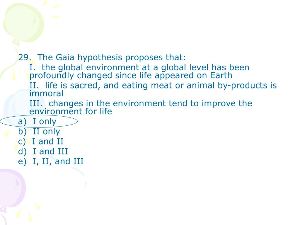 29.  The Gaia hypothesis proposes that:
