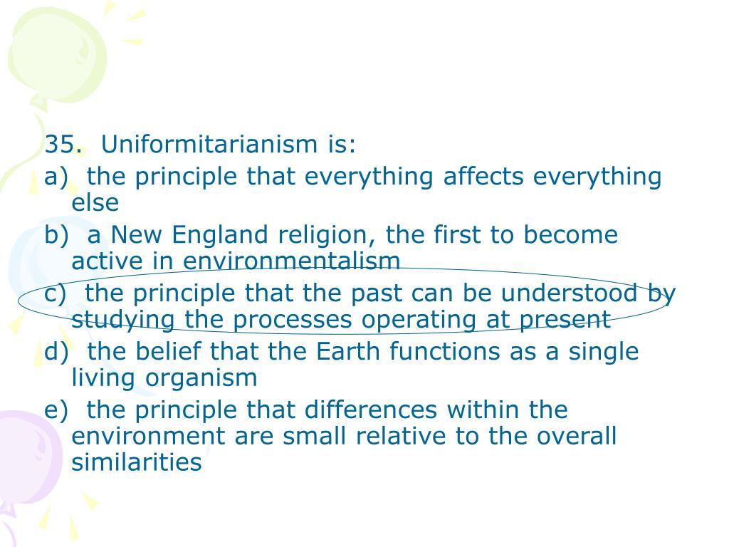 35.  Uniformitarianism is: