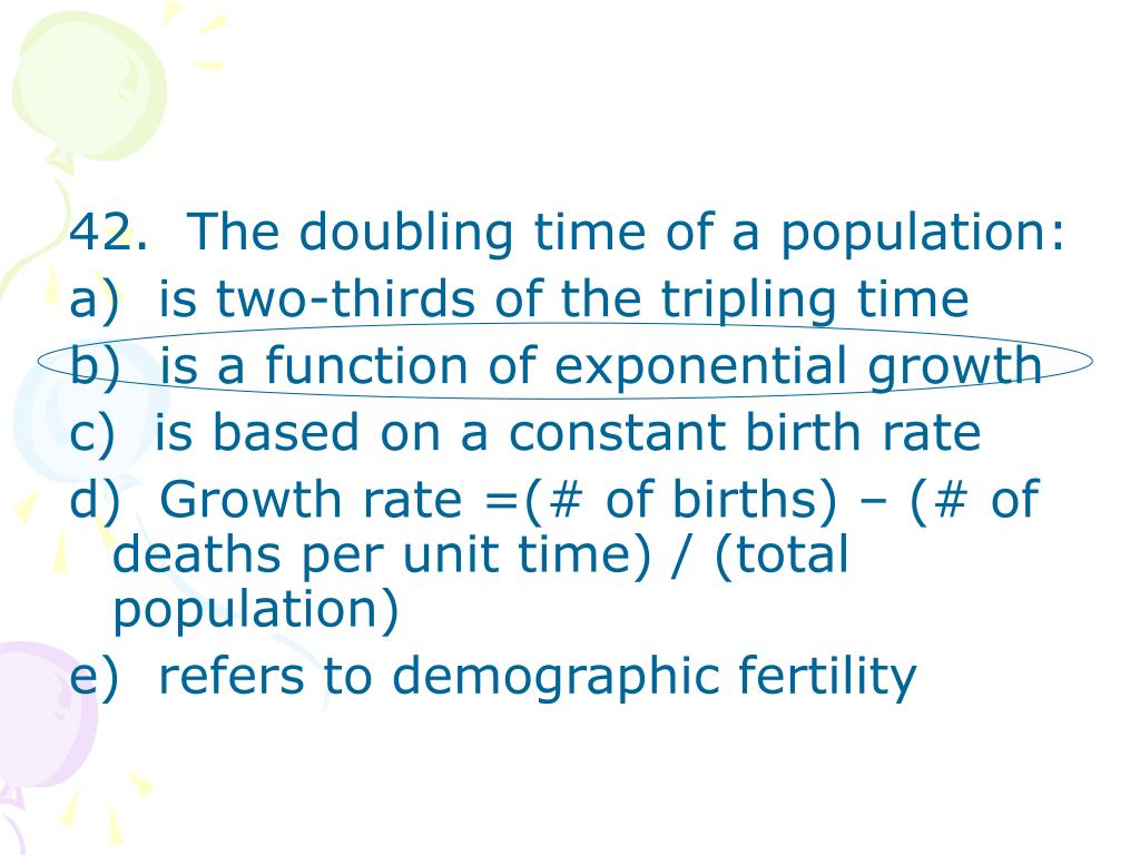 42.  The doubling time of a population: