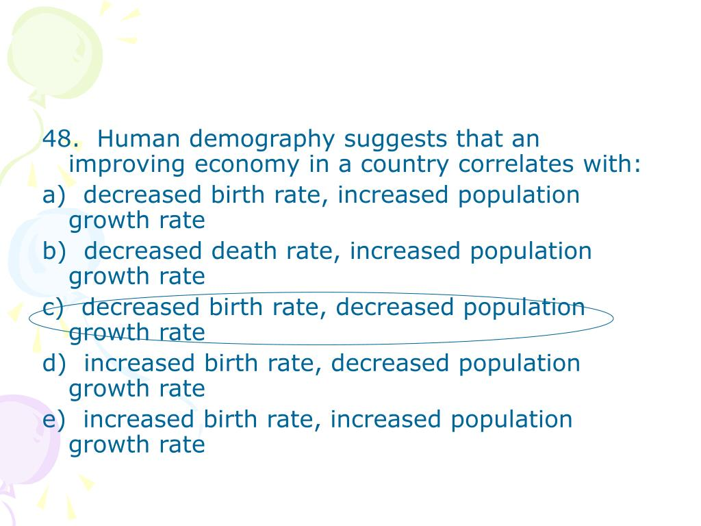 48.  Human demography suggests that an improving economy in a country correlates with:
