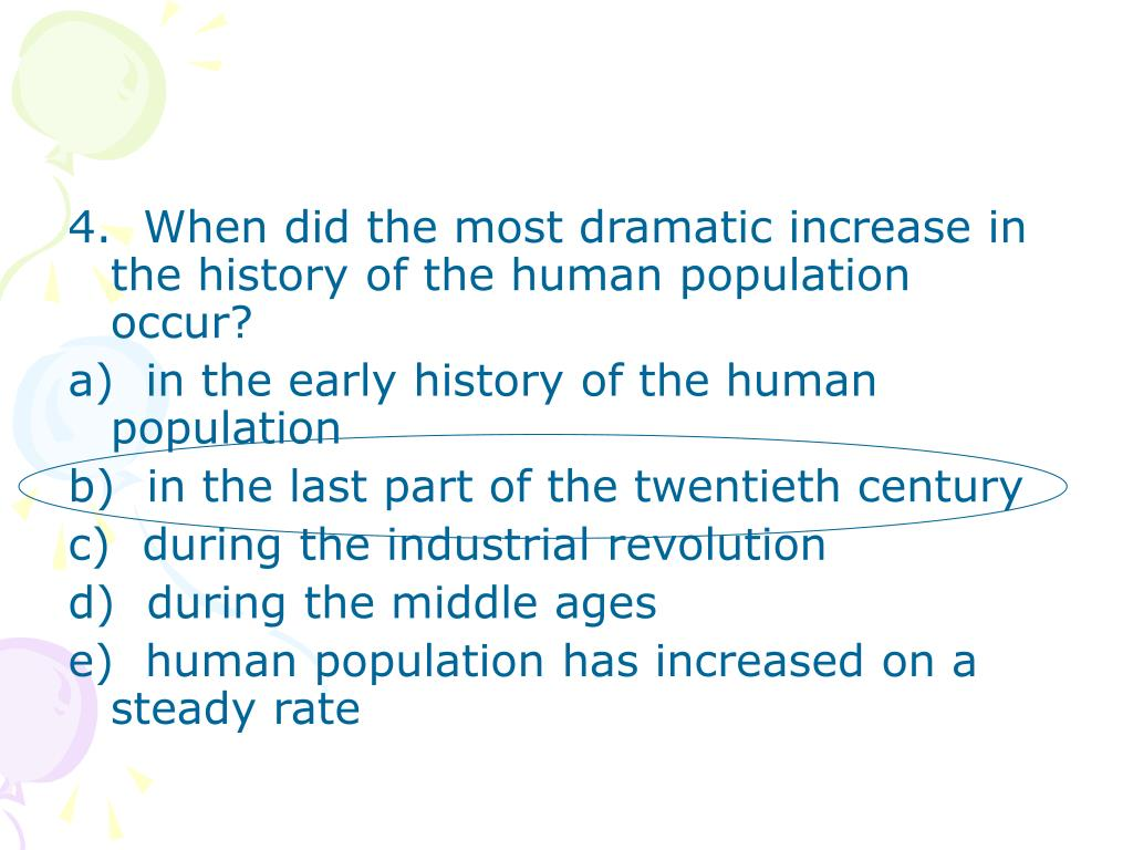 4.  When did the most dramatic increase in the history of the human population occur?