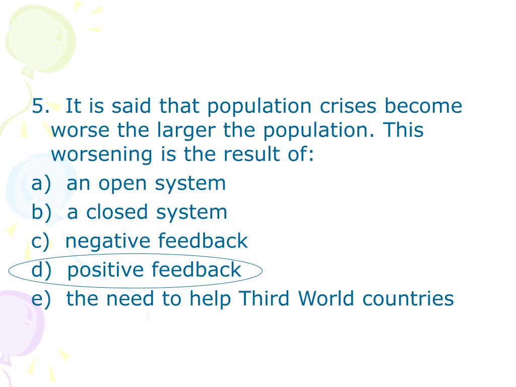 5.  It is said that population crises become worse the larger the population. This worsening is the result of: