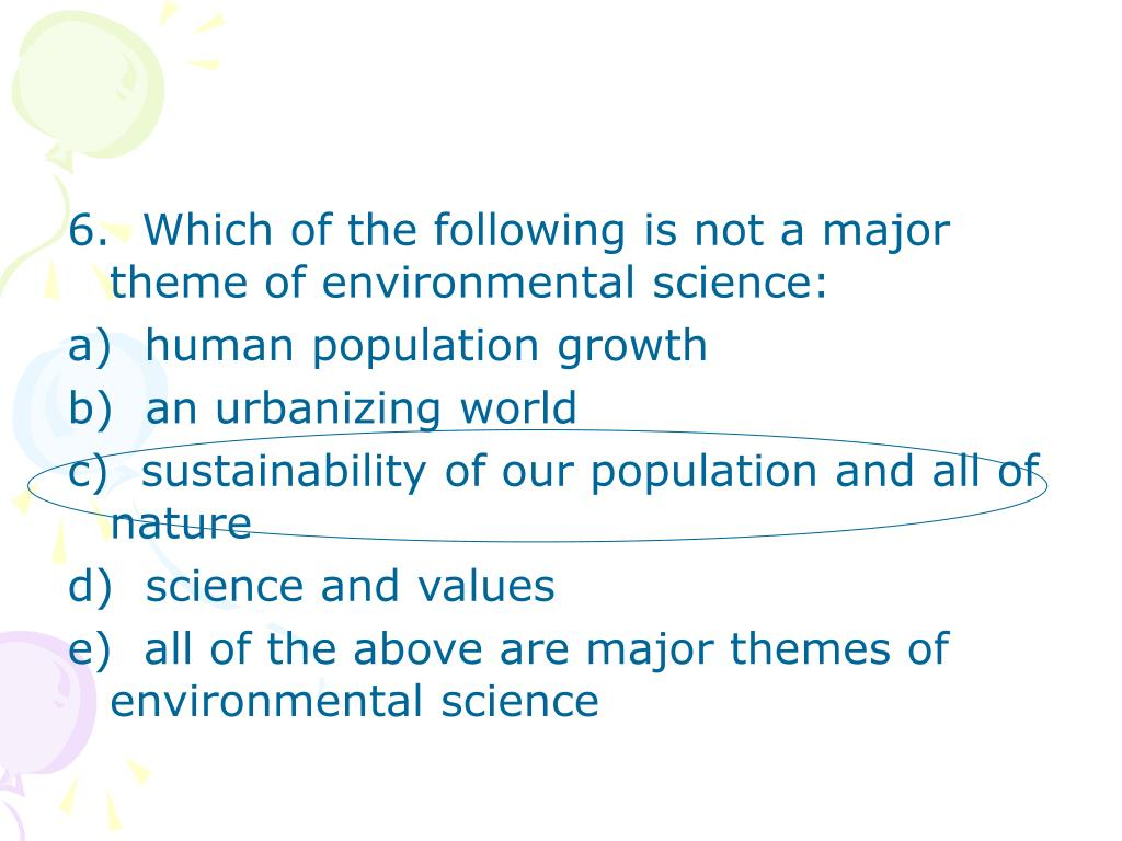 6.  Which of the following is not a major theme of environmental science: