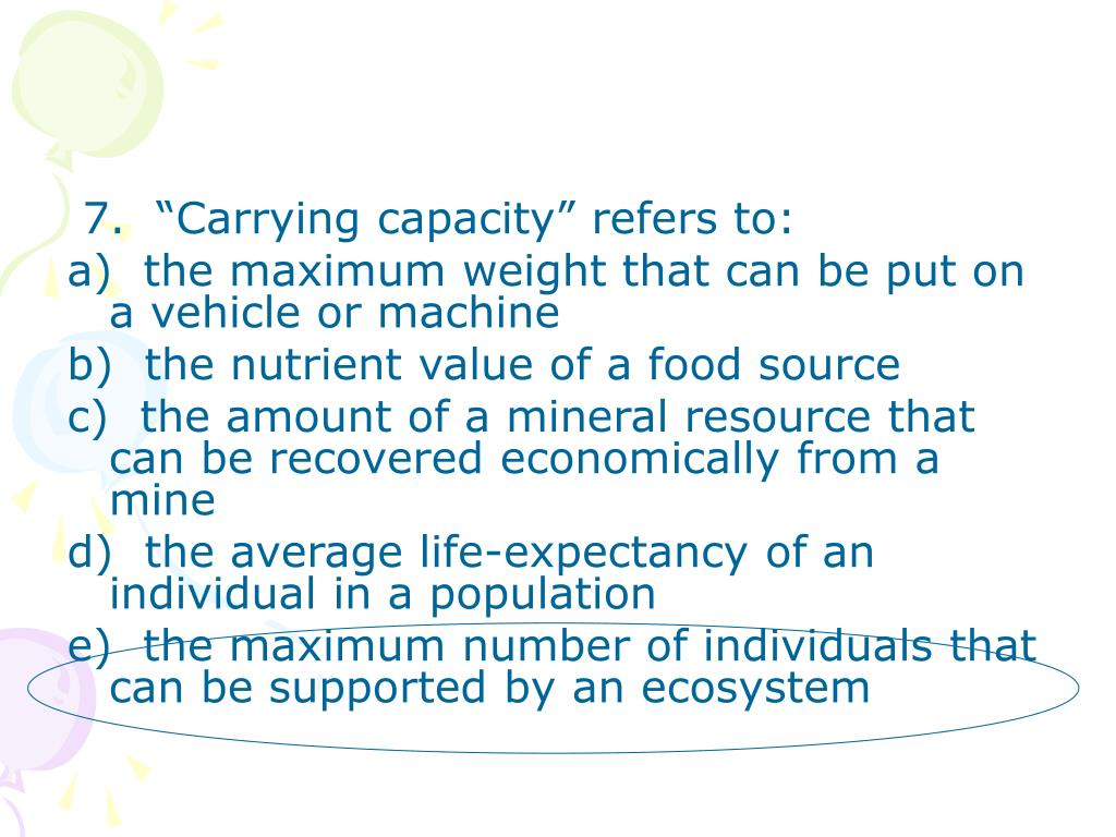 "7.  ""Carrying capacity"" refers to:"