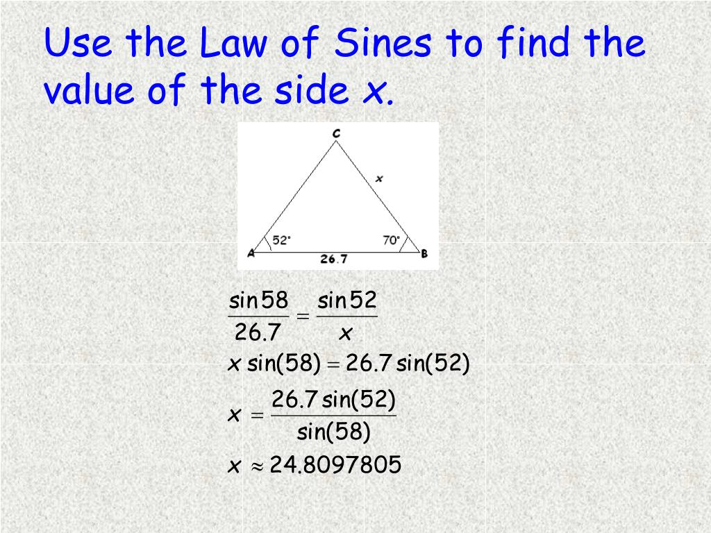 Use the Law of Sines to find the value of the side