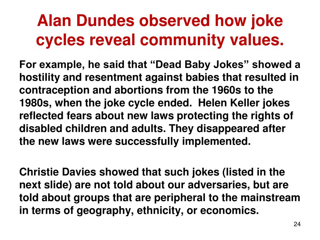 Alan Dundes observed how joke cycles reveal community values.