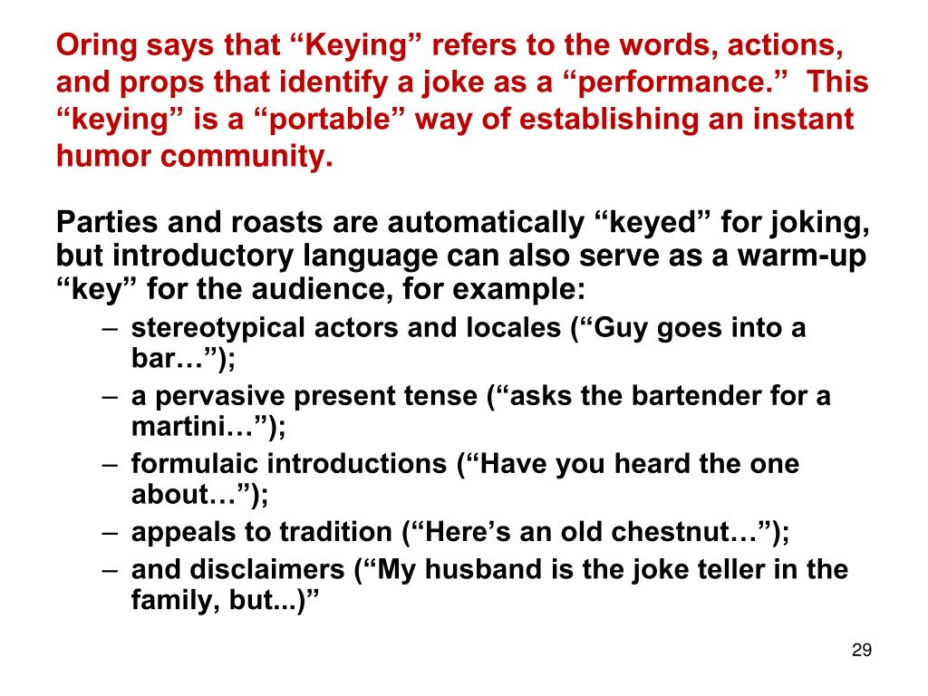 """Oring says that """"Keying"""" refers to the words, actions, and props that identify a joke as a """"performance.""""  This """"keying"""" is a """"portable"""" way of establishing an instant humor community."""