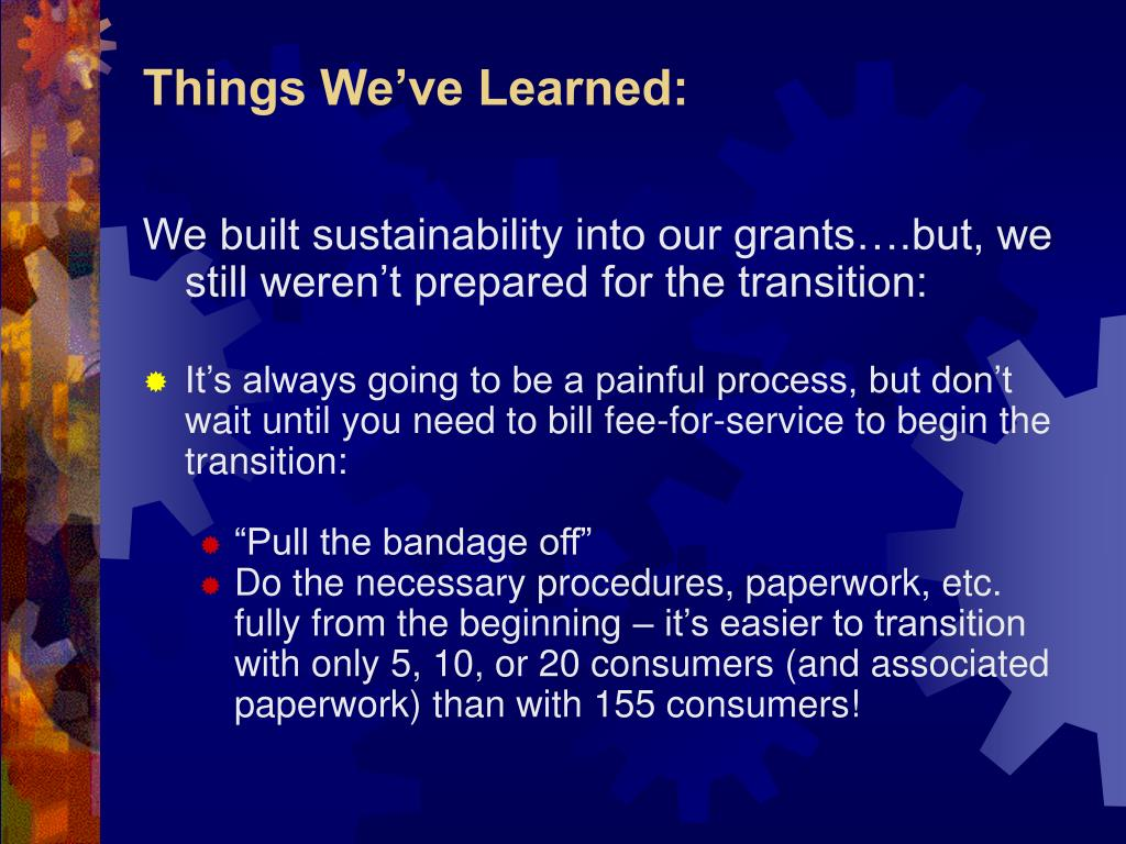We built sustainability into our grants….but, we still weren't prepared for the transition: