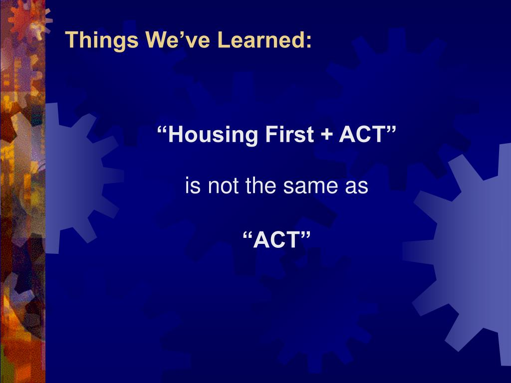 """""""Housing First + ACT"""""""