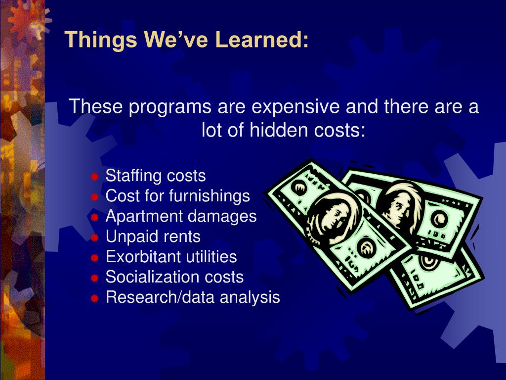 These programs are expensive and there are a lot of hidden costs: