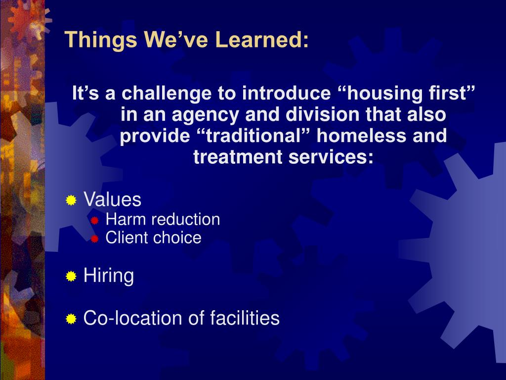 """It's a challenge to introduce """"housing first"""" in an agency and division that also provide """"traditional"""" homeless and treatment services:"""