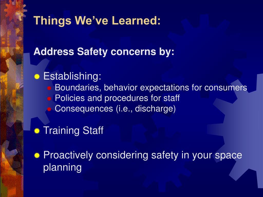 Address Safety concerns by: