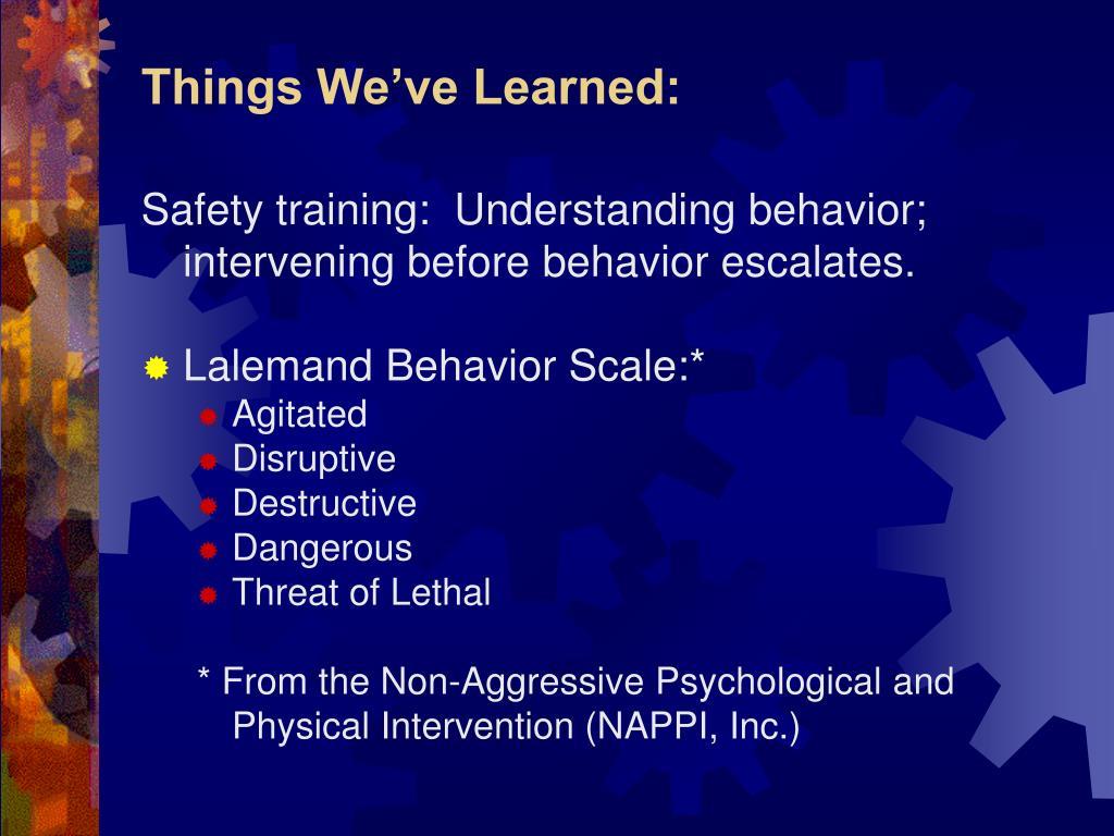 Safety training:  Understanding behavior; intervening before behavior escalates.