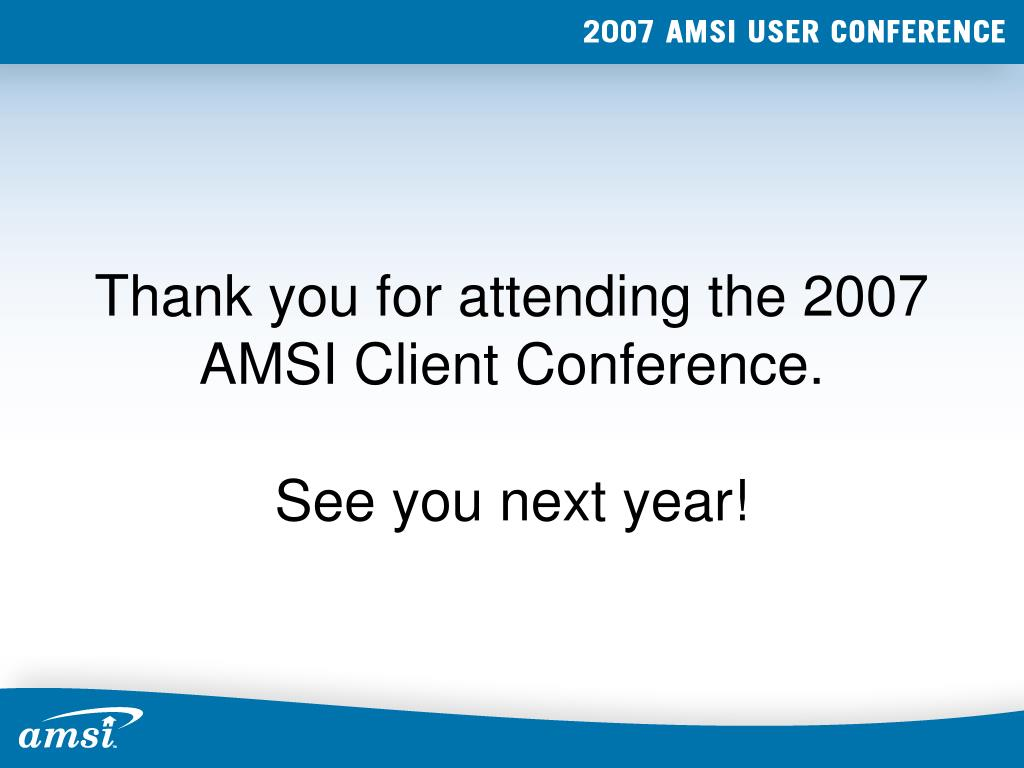 Thank you for attending the 2007 AMSI Client Conference.