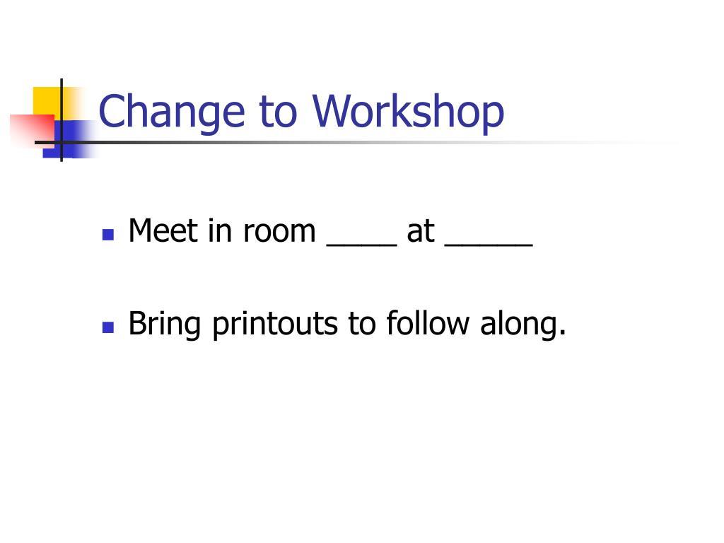 Change to Workshop