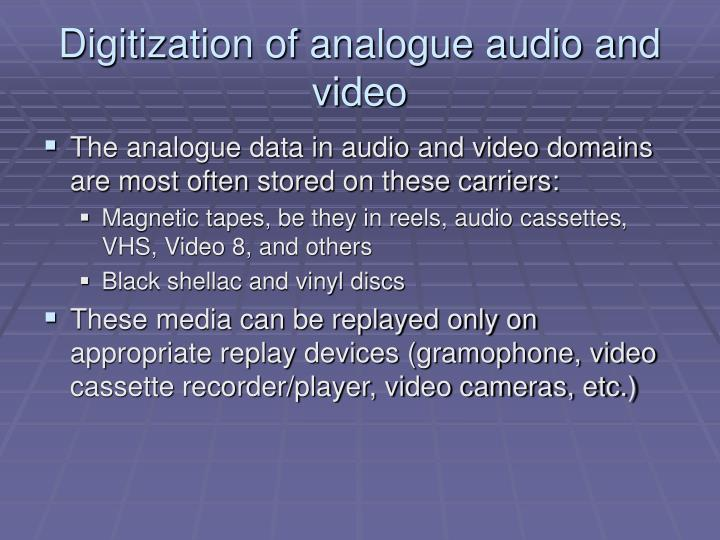 Digit ization of analogue audio and video