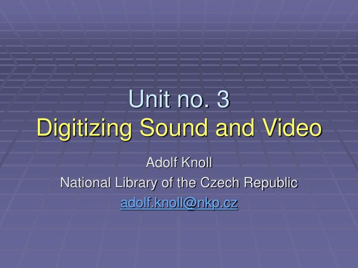 Unit no 3 digitizing sound and video