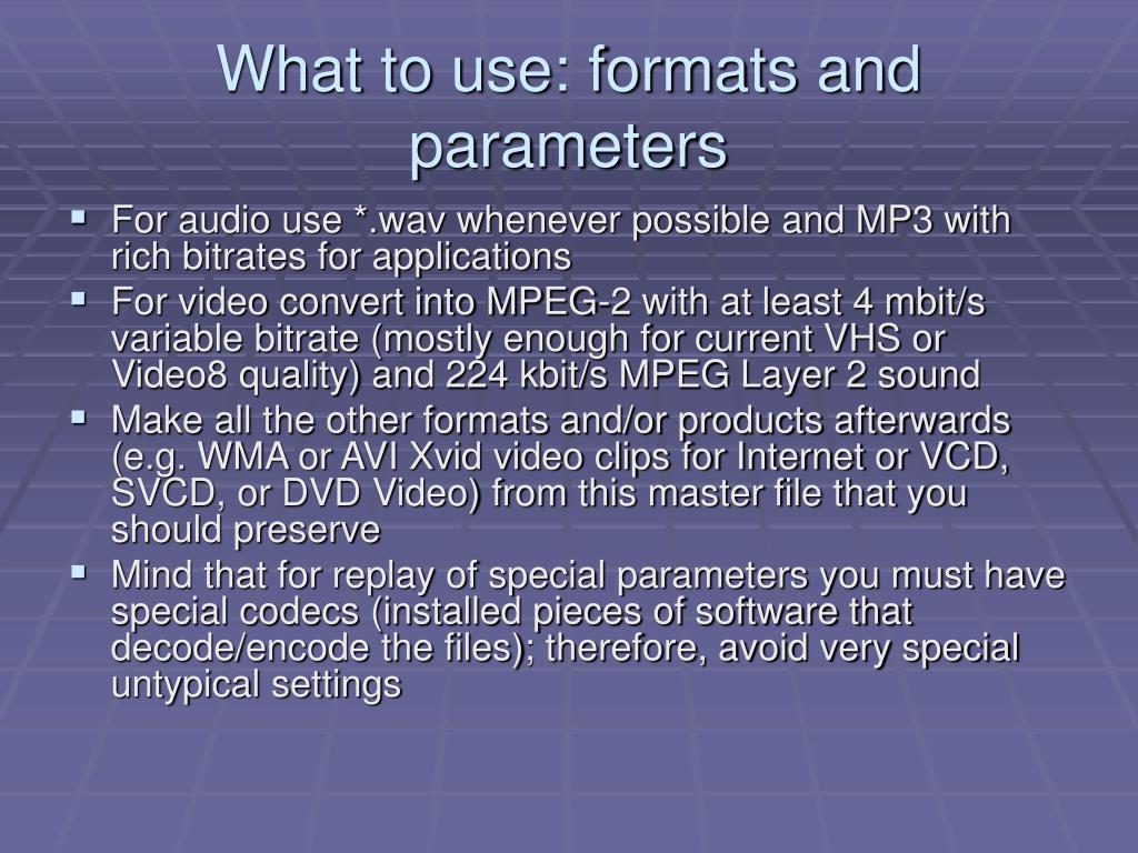 What to use: formats and parameters