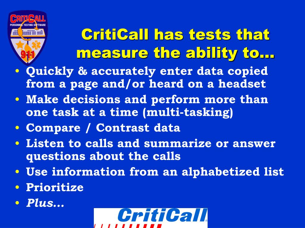 CritiCall has tests that measure the ability to…