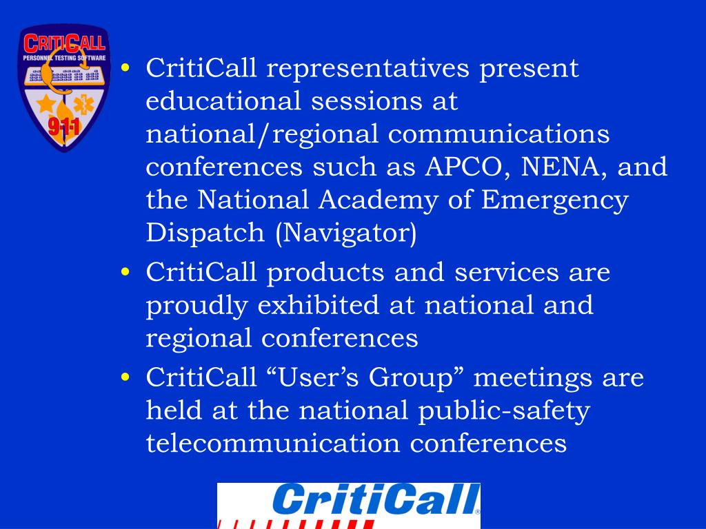 CritiCall representatives present educational sessions at national/regional communications conferences such as APCO, NENA, and the National Academy of Emergency Dispatch (Navigator)
