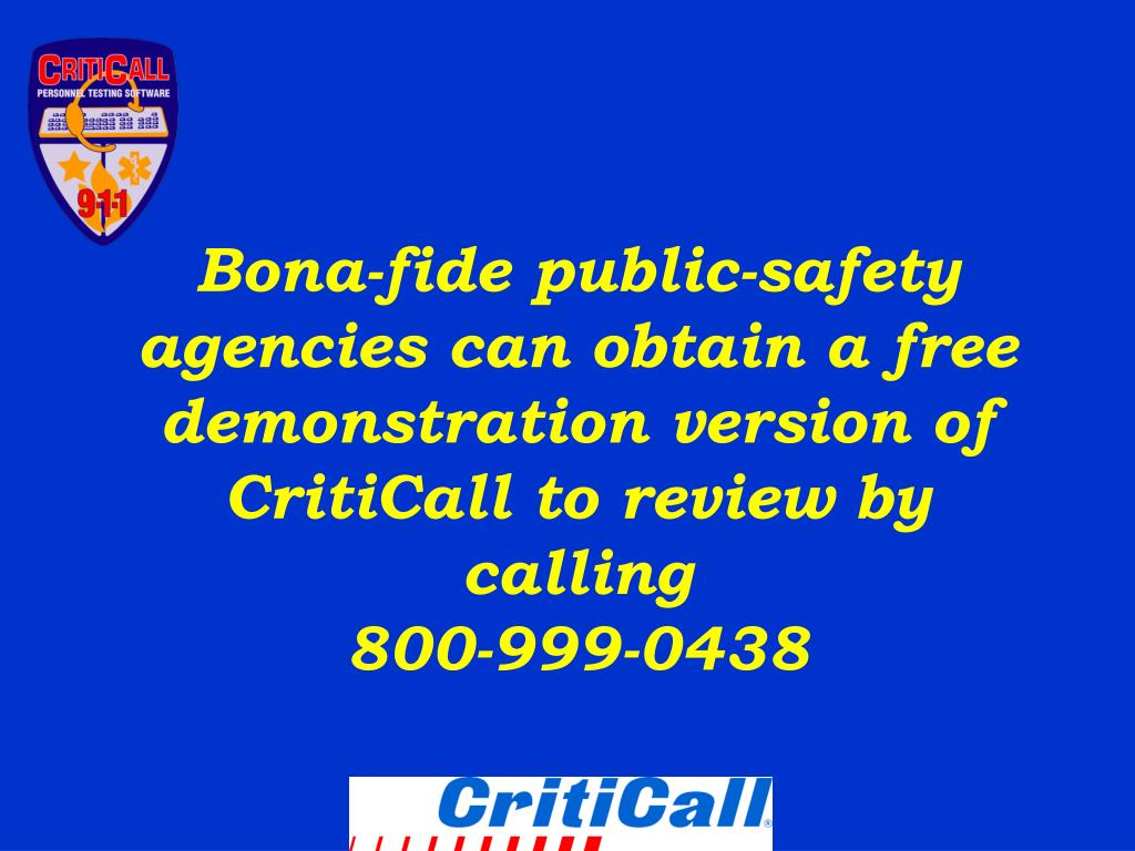 Bona-fide public-safety agencies can obtain a free demonstration version of CritiCall to review by calling