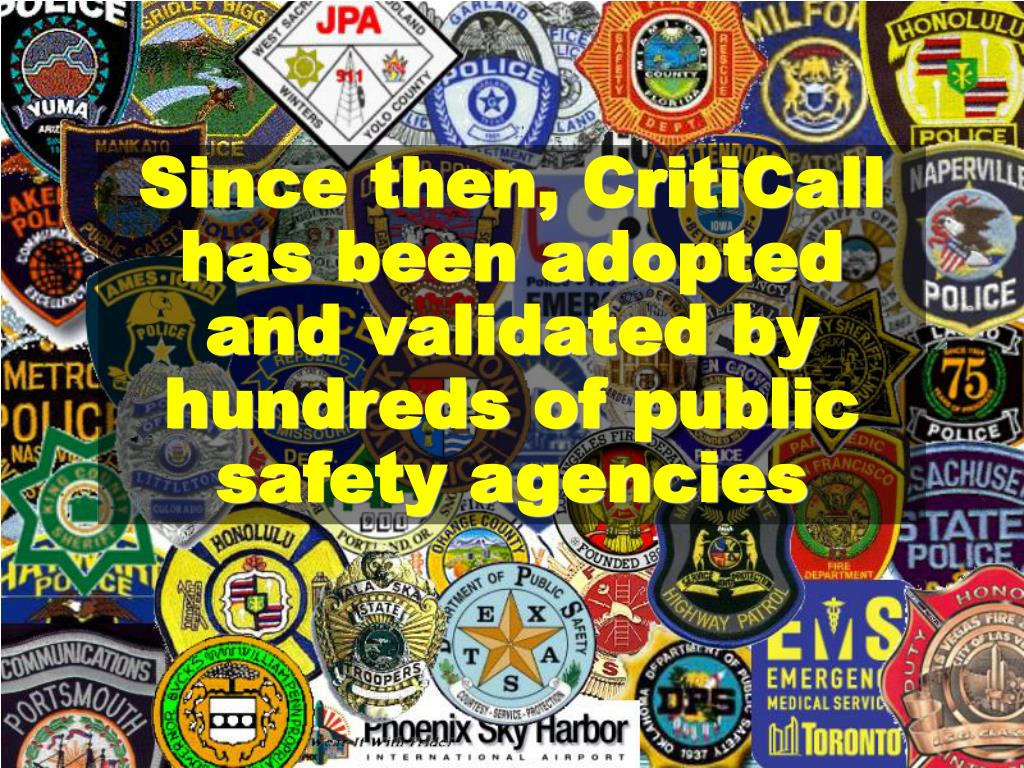 Since then, CritiCall has been adopted and validated by hundreds of public safety agencies