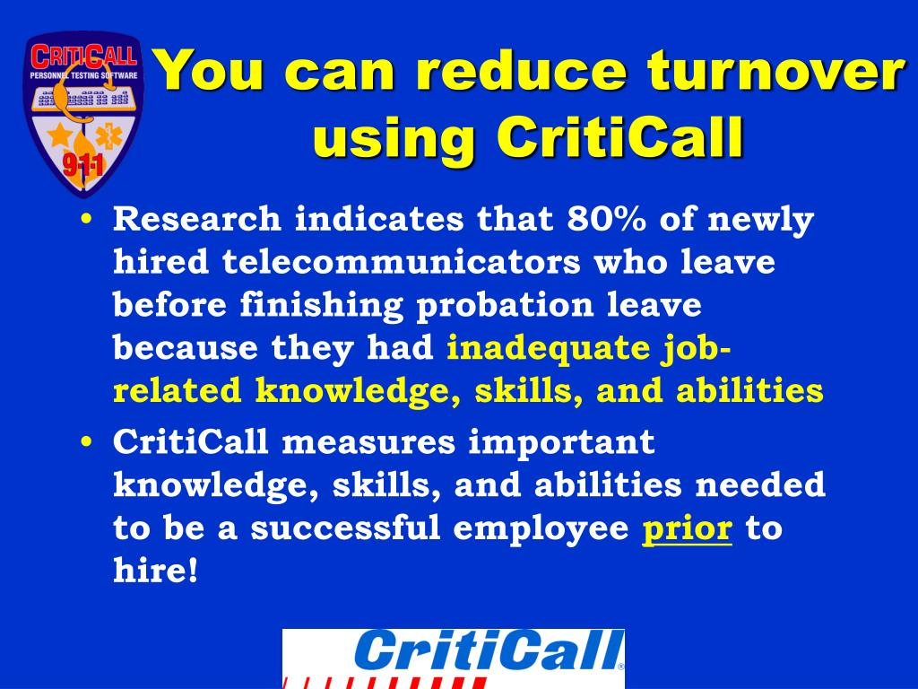 You can reduce turnover using CritiCall