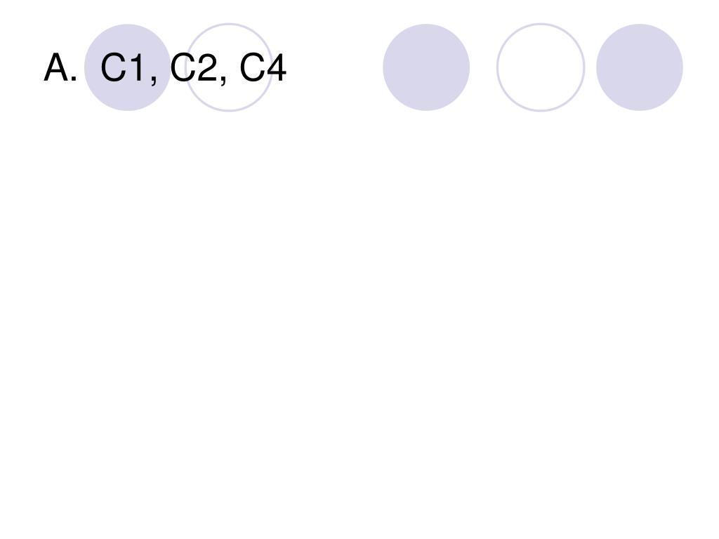 A.  C1, C2, C4