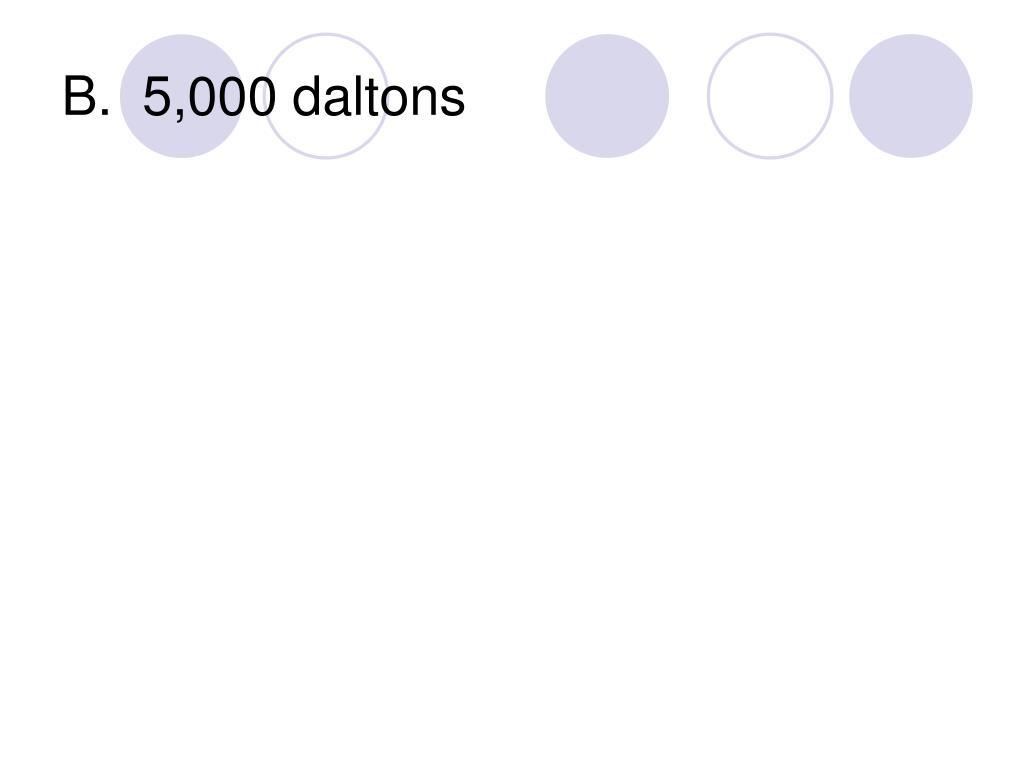 B.  5,000 daltons
