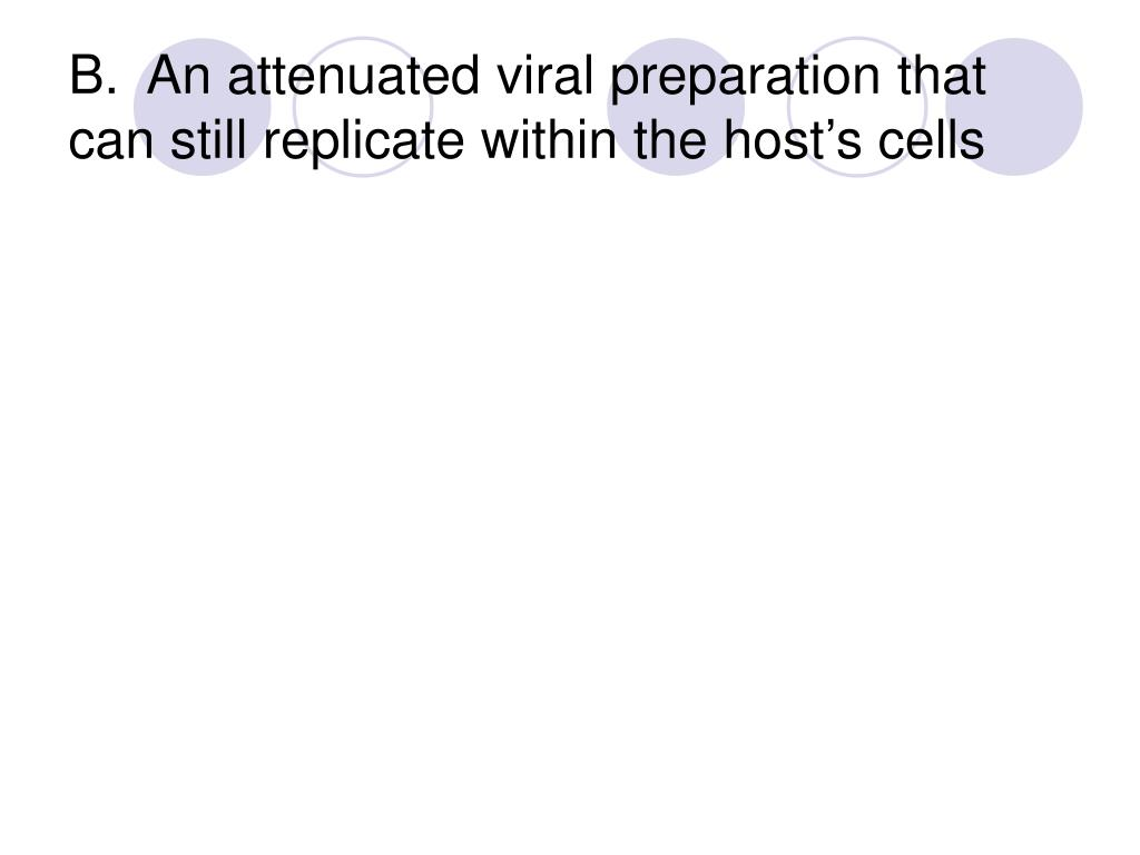 B.  An attenuated viral preparation that can still replicate within the host's cells