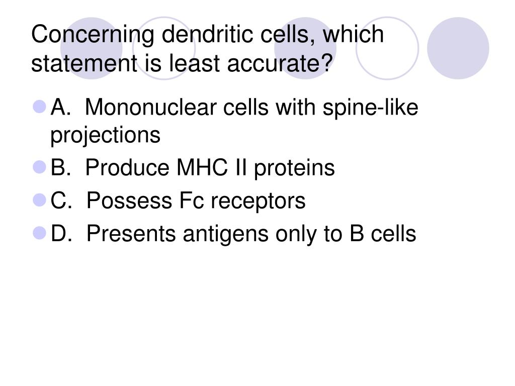 Concerning dendritic cells, which statement is least accurate?