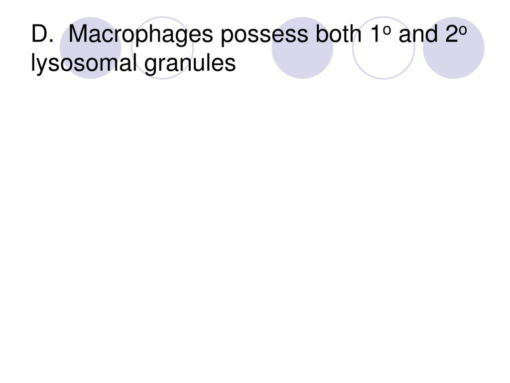 D.  Macrophages possess both 1