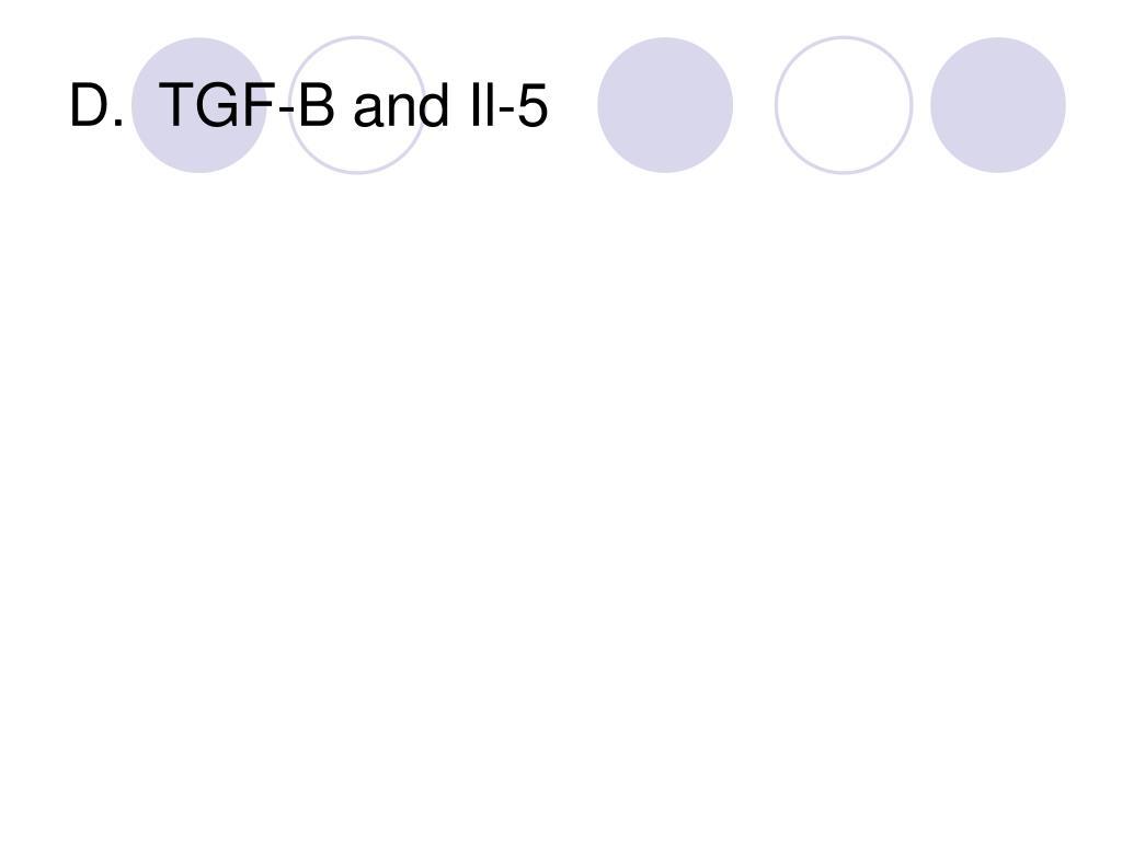 D.  TGF-B and Il-5
