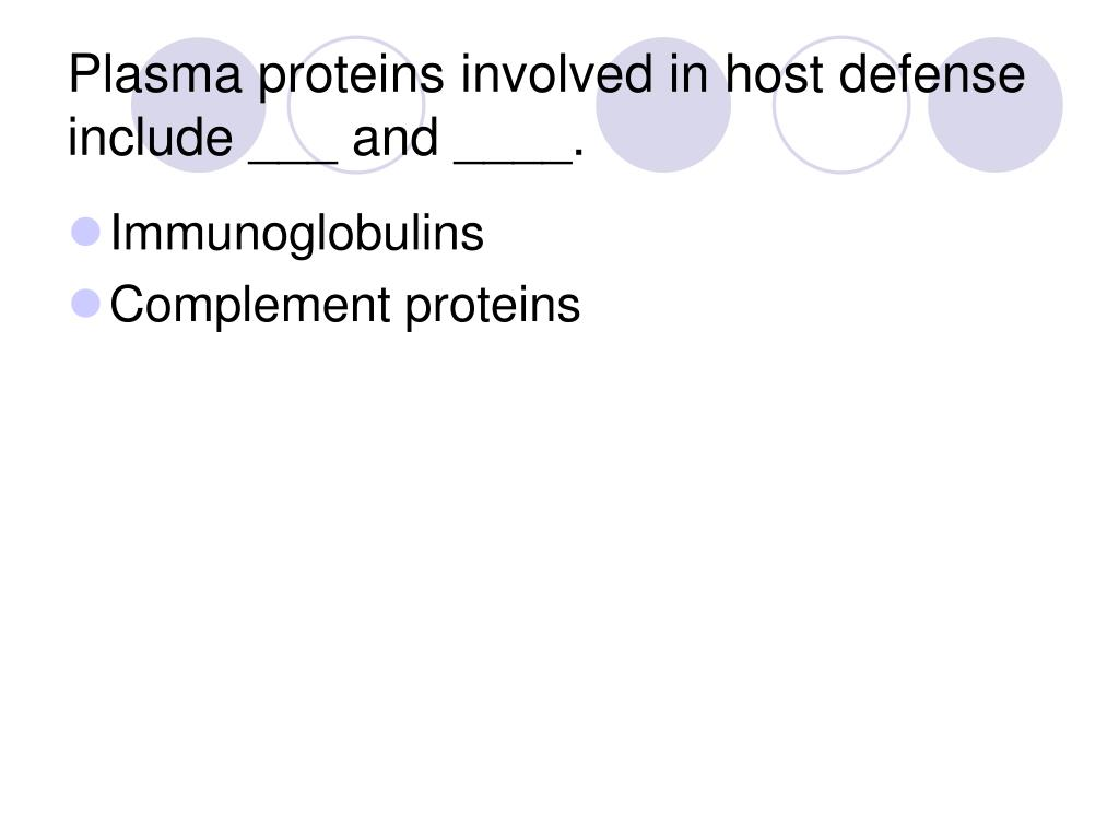 Plasma proteins involved in host defense include ___ and ____.