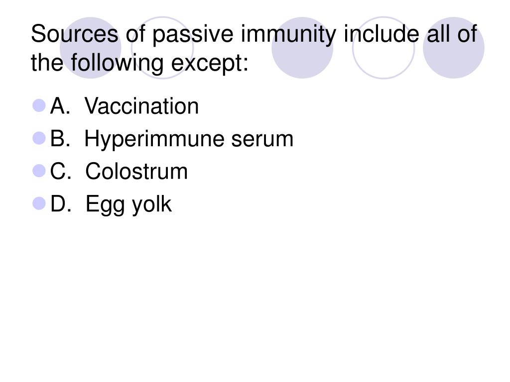 Sources of passive immunity include all of the following except: