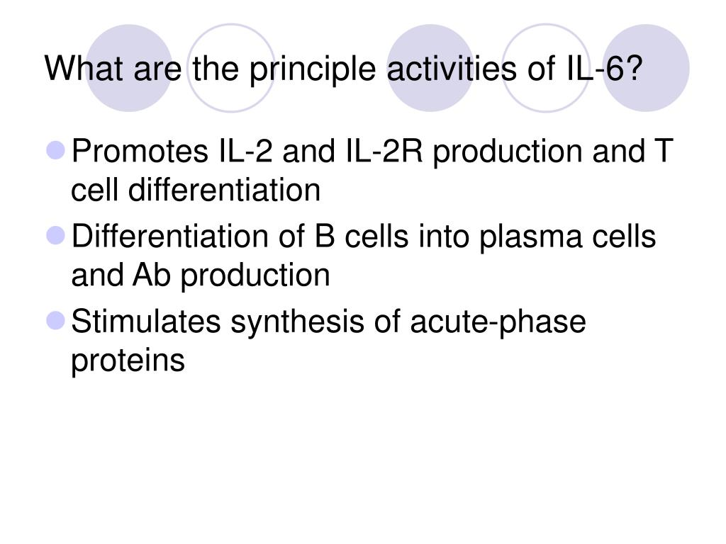 What are the principle activities of IL-6?