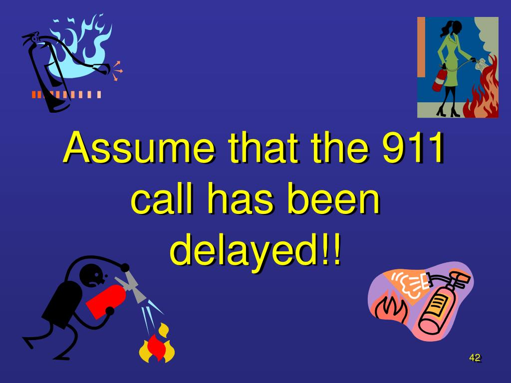 Assume that the 911 call has been delayed!!