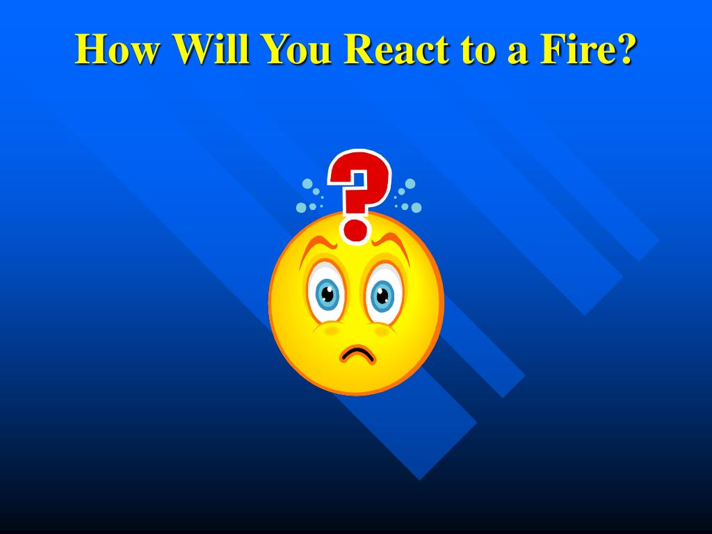 How Will You React to a Fire?