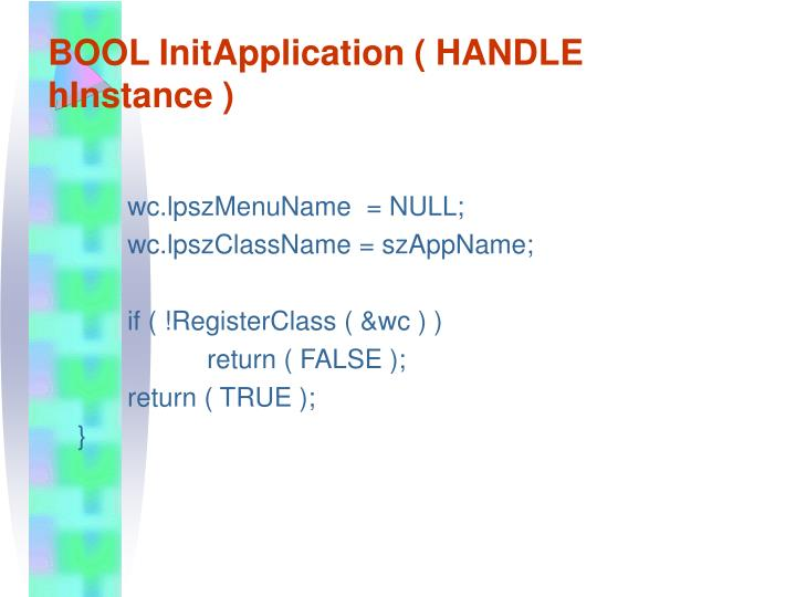 BOOL InitApplication ( HANDLE hInstance )
