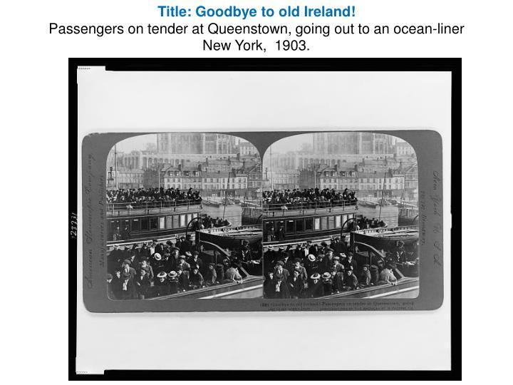 Title: Goodbye to old Ireland!