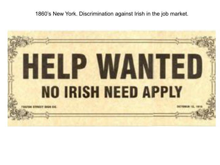 1860's New York. Discrimination against Irish in the job market.