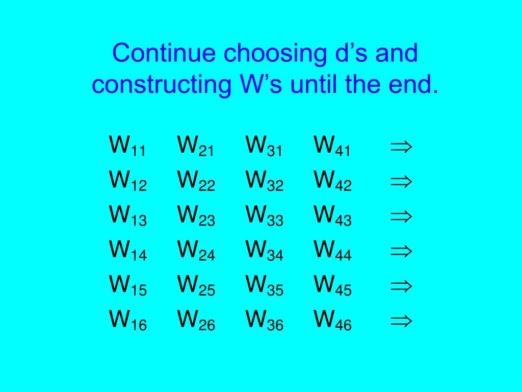 Continue choosing d's and constructing W's until the end.